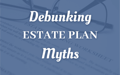 Debunking Estate Plan Myths For San Antonio Taxpayers